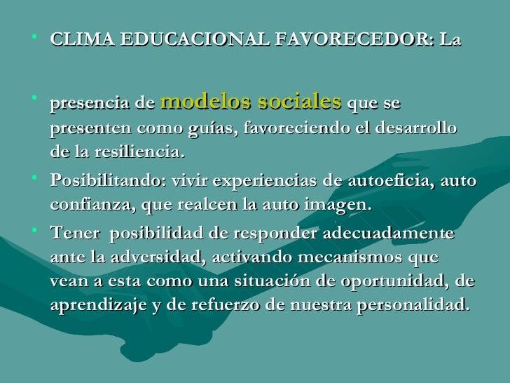 <ul><li>CLIMA EDUCACIONAL FAVORECEDOR: La  </li></ul><ul><li>presencia de  modelos sociales  que se presenten como guías, ...