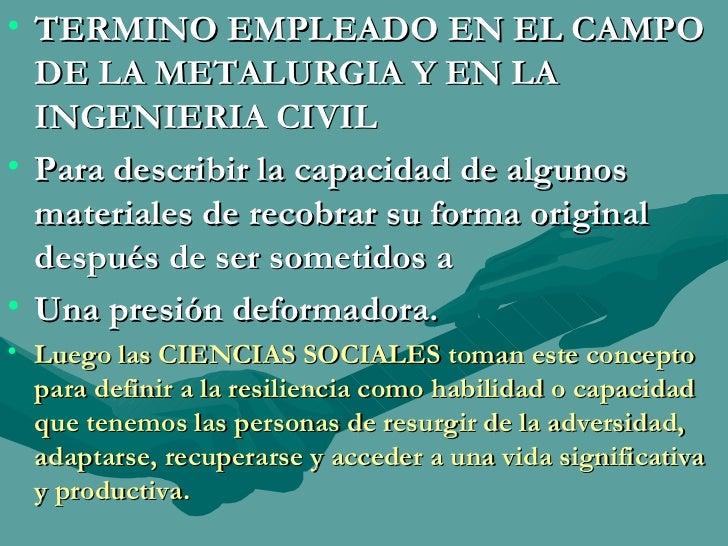 <ul><li>TERMINO EMPLEADO EN EL CAMPO DE LA METALURGIA Y EN LA INGENIERIA CIVIL </li></ul><ul><li>Para describir la capacid...