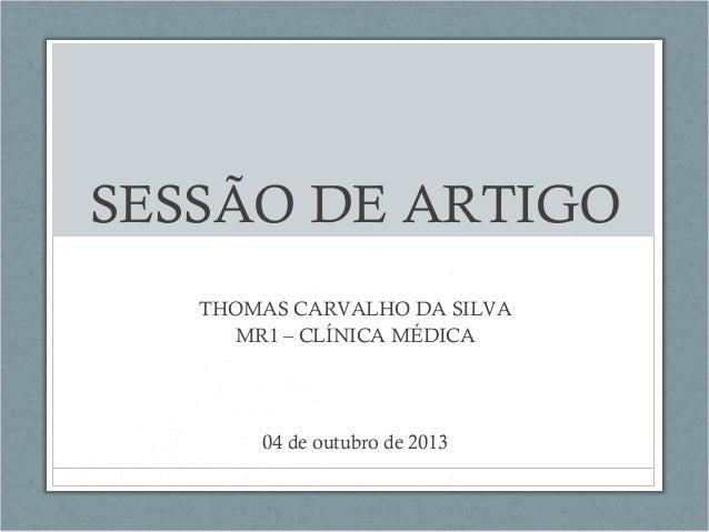 SESSÃO DE ARTIGO THOMAS CARVALHO DA SILVA MR1 – CLÍNICA MÉDICA  04 de outubro de 2013