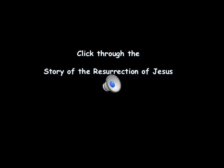 Click through theStory of the Resurrection of Jesus