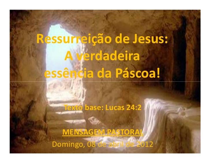 Ressurreição de Jesus:    A verdadeira essência da Páscoa!     Texto base: Lucas 24:2    MENSAGEM PASTORAL  Domingo, 08 de...