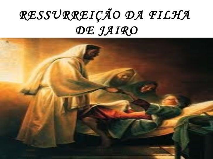 RESSURREIÇÃO DA FILHA  DE JAIRO