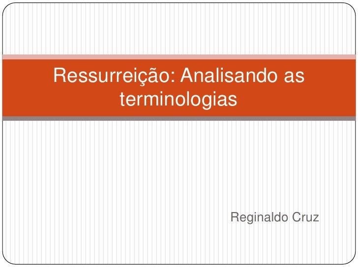 Reginaldo Cruz<br />Ressurreição: Analisando as terminologias <br />