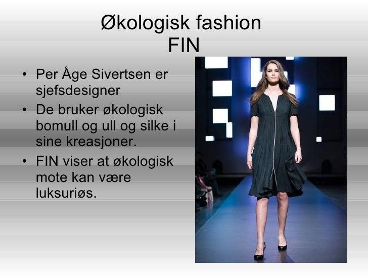 Økologisk fashion  FIN <ul><li>Per Åge Sivertsen er sjefsdesigner  </li></ul><ul><li>De bruker økologisk bomull og ull og ...