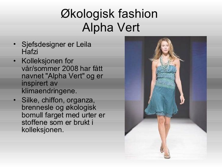 Økologisk fashion  Alpha Vert <ul><li>Sjefsdesigner er Leila Hafzi </li></ul><ul><li>Kolleksjonen for vår/sommer 2008 har ...