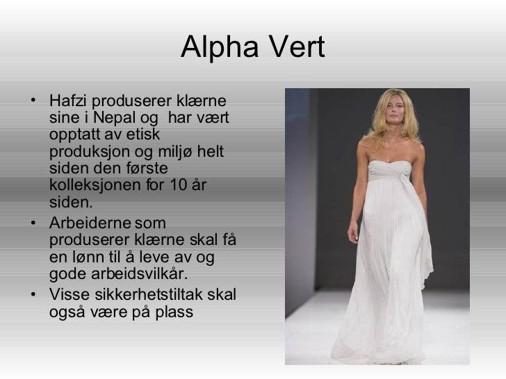 Alpha Vert <ul><li>Hafzi produsererklærne sine i Nepal og har vært opptatt av etisk produksjon og miljø helt siden den f...
