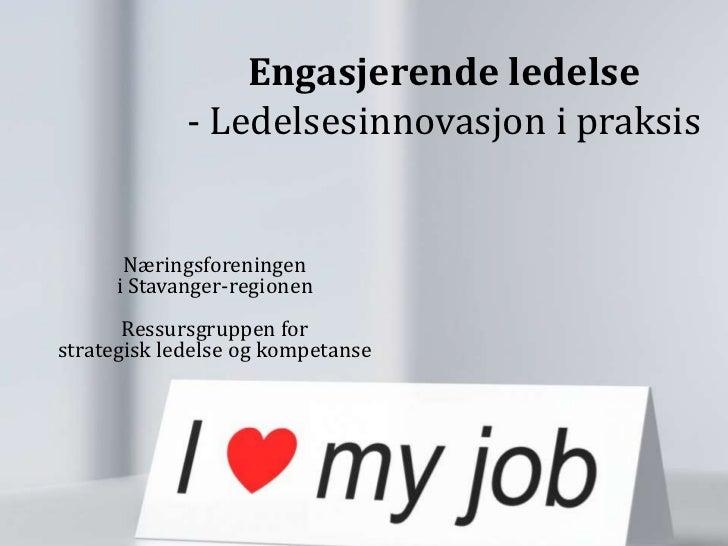 Engasjerende ledelse             - Ledelsesinnovasjon i praksis      Næringsforeningen     i Stavanger-regionen       Ress...