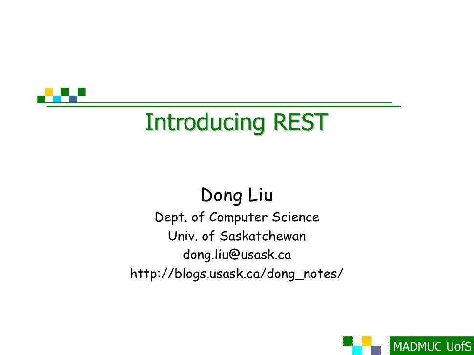 Introducing REST             Dong Liu     Dept. of Computer Science       Univ. of Saskatchewan         dong.liu@usask.ca ...