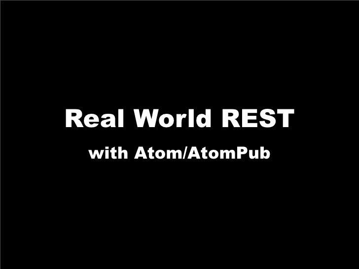 Real World REST  with Atom/AtomPub