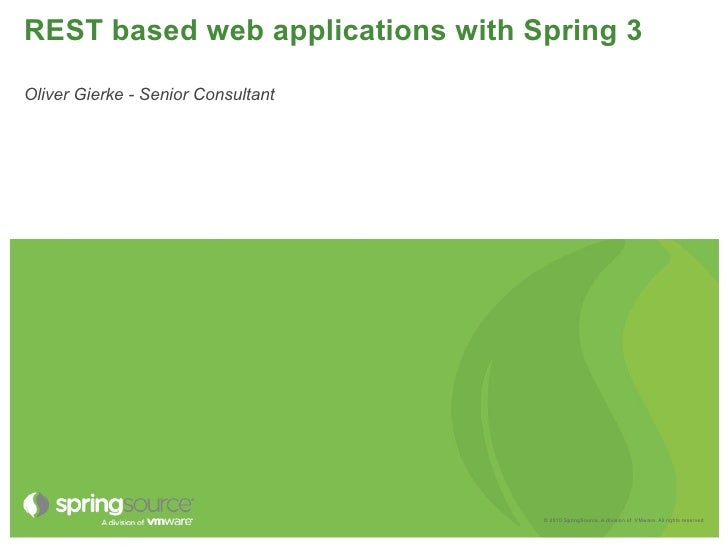 REST based web applications with Spring 3  Oliver Gierke - Senior Consultant                                         © 201...