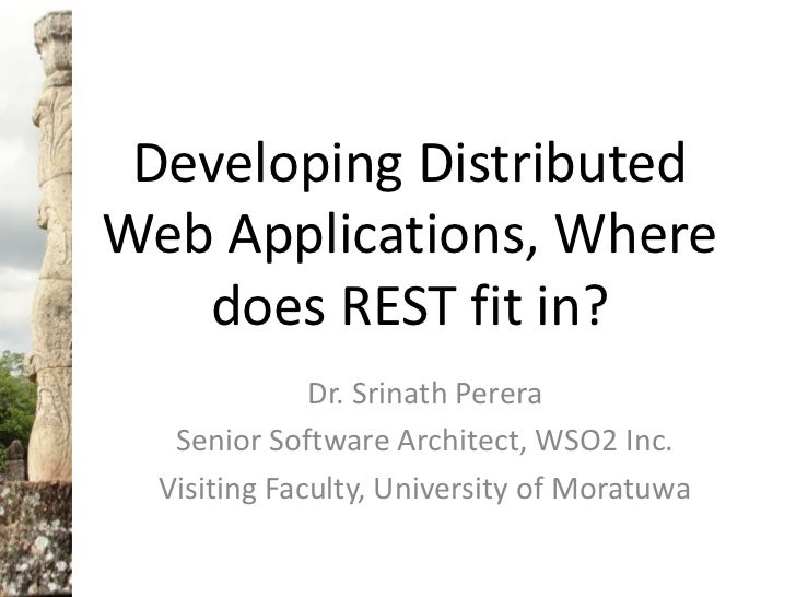 Developing Distributed Web Applications, Where does REST fit in?<br />Dr. Srinath Perera<br />Senior Software Architect, W...