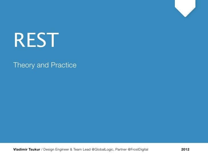 RESTRESTTheory and PracticeVladimir Tsukur / Design Engineer & Team Lead @GlobalLogic, Partner @FrostDigital   2012
