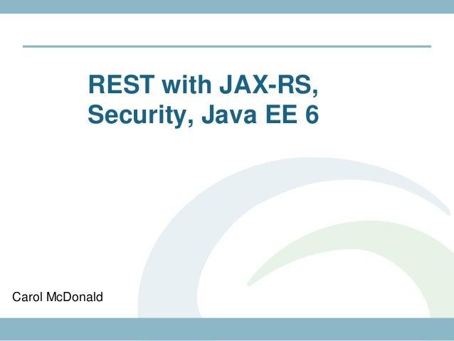 REST with JAX-RS,           Security, Java EE 6Carol McDonald