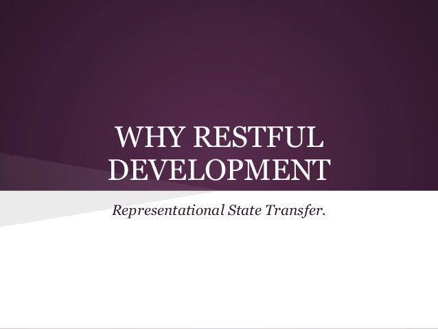 WHY RESTFULDEVELOPMENTRepresentational State Transfer.