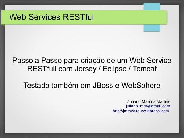 Web Services RESTful Passo a Passo para criação de um Web Service RESTfull com Jersey / Eclipse / Tomcat Testado também em...