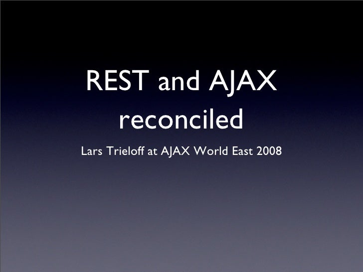 REST and AJAX   reconciled Lars Trieloff at AJAX World East 2008