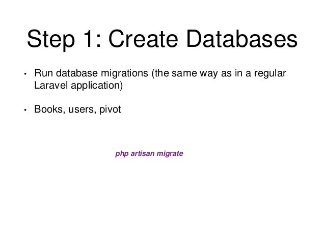 Step 1: Create Databases  • Run database migrations (the same way as in a regular  Laravel application)  • Books, users, p...
