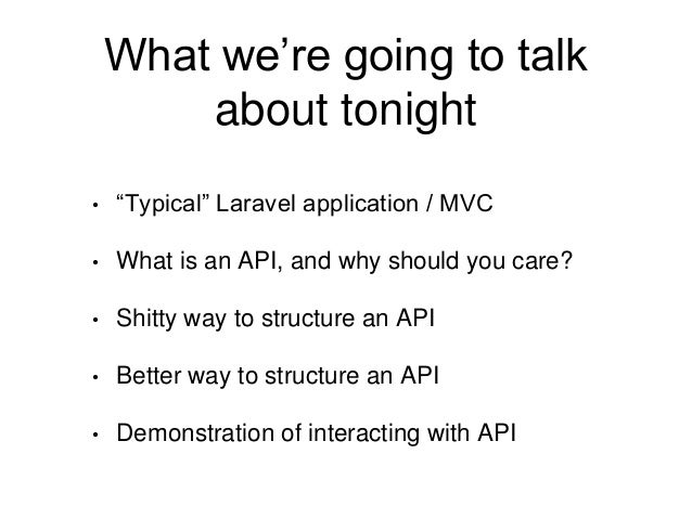 """What we're going to talk  about tonight  • """"Typical"""" Laravel application / MVC  • What is an API, and why should you care?..."""