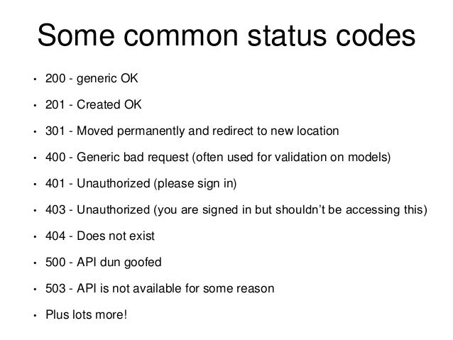 Some common status codes  • 200 - generic OK  • 201 - Created OK  • 301 - Moved permanently and redirect to new location  ...