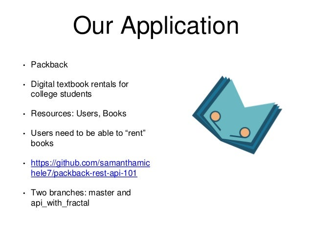 Our Application  • Packback  • Digital textbook rentals for  college students  • Resources: Users, Books  • Users need to ...