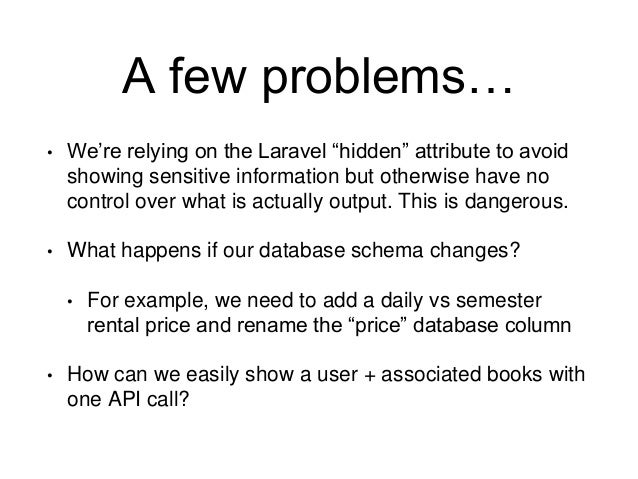 """A few problems…  • We're relying on the Laravel """"hidden"""" attribute to avoid  showing sensitive information but otherwise h..."""