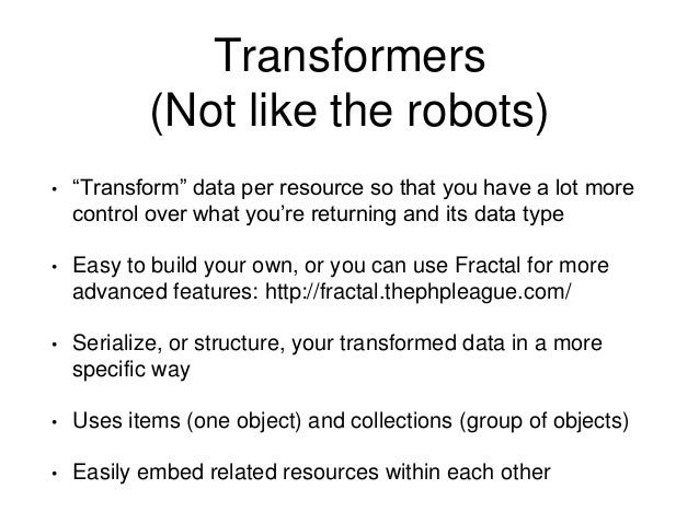 """Transformers  (Not like the robots)  • """"Transform"""" data per resource so that you have a lot more  control over what you're..."""