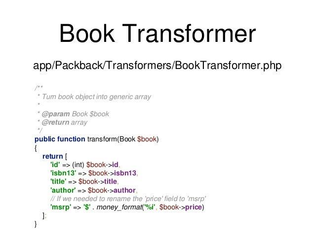 Book Transformer  app/Packback/Transformers/BookTransformer.php  /**  * Turn book object into generic array  *  * @param B...