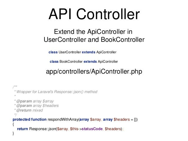 API Controller  Extend the ApiController in  UserController and BookController  /**  * Wrapper for Laravel's Response::jso...