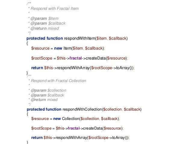 /**  * Respond with Fractal Item  *  * @param $item  * @param $callback  * @return mixed  */  protected function respondWi...