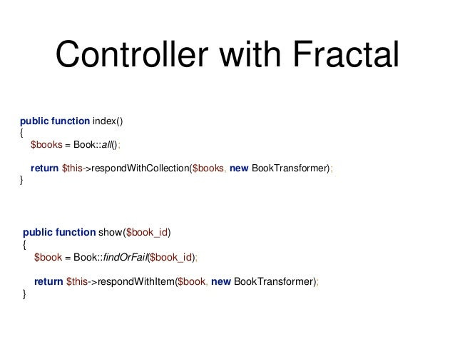 Controller with Fractal  public function index()  {  $books = Book::all();  return $this->respondWithCollection($books, ne...