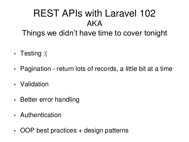 REST APIs with Laravel 102  AKA  Things we didn't have time to cover tonight  • Testing :(  • Pagination - return lots of ...