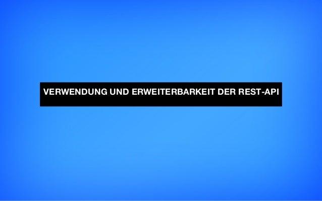 VERWENDUNG UND ERWEITERBARKEIT DER REST-API