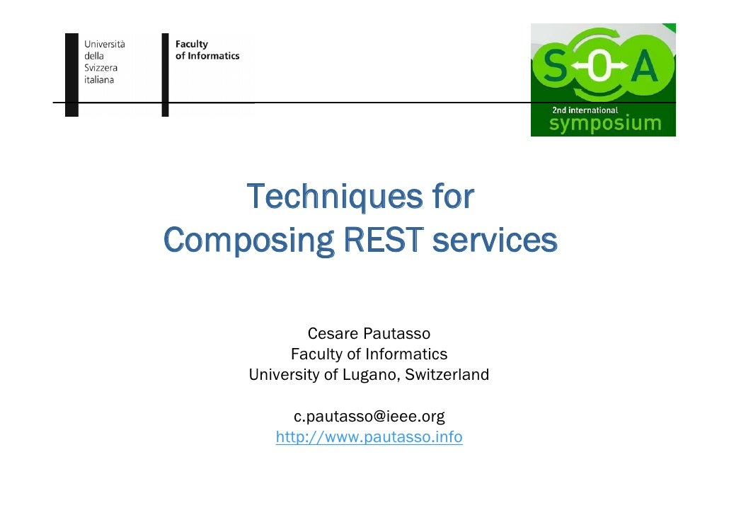 Techniques for Composing REST services              Cesare Pautasso          Faculty of Informatics     University of Luga...
