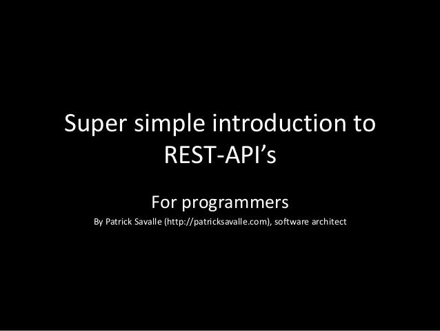 Super simple introduction to REST-API's For programmers By Patrick Savalle (http://patricksavalle.com), software architect