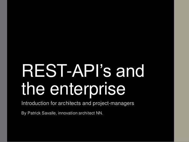 REST-API's and the enterprise Introduction for architects and project-managers By Patrick Savalle, innovation architect NN.