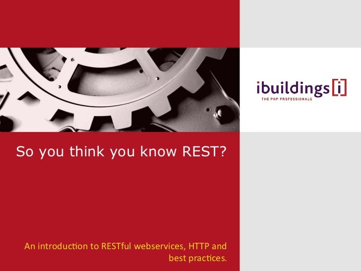 So you think you know REST? <ul><li>An introduction to RESTful webservices, HTTP and best practices. </li></ul>
