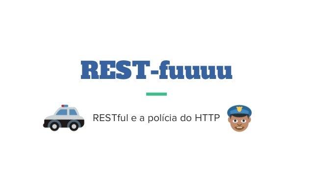 REST-fuuuu RESTful e a polícia do HTTP