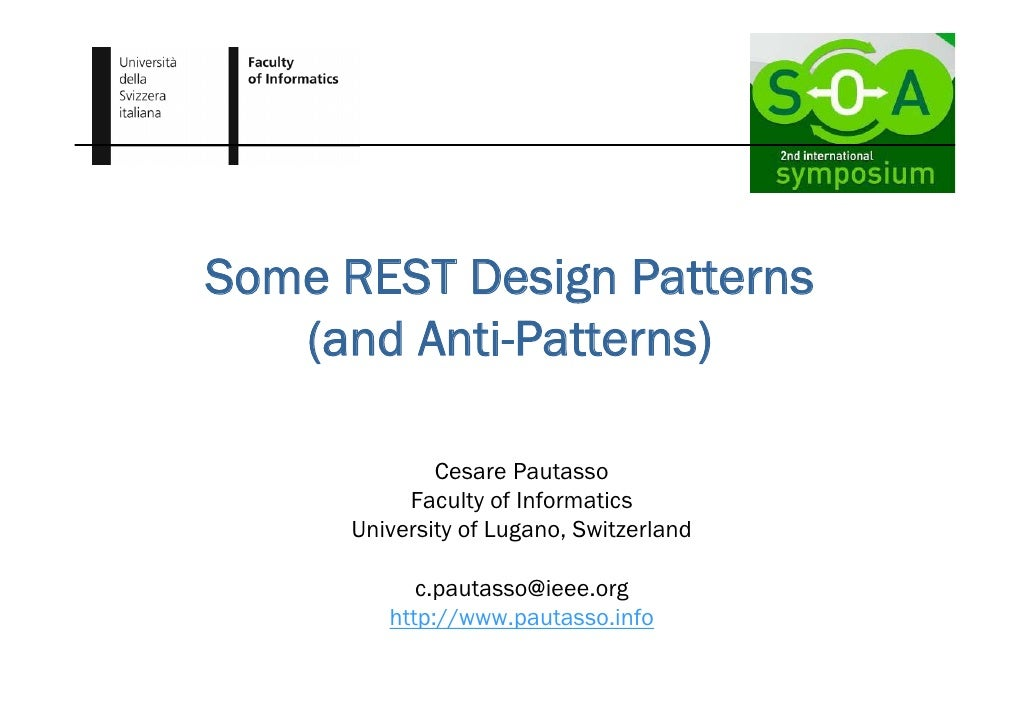 Some REST Design Patterns    (and Anti-Patterns)                Cesare Pautasso            Faculty of Informatics       Un...