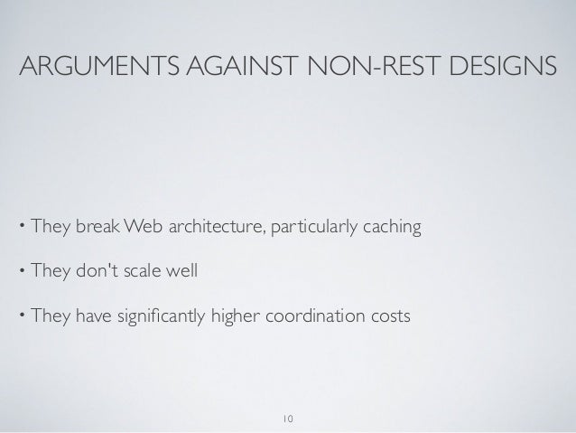 ARGUMENTS AGAINST NON-REST DESIGNS• They   break Web architecture, particularly caching• They   dont scale well• They   ha...