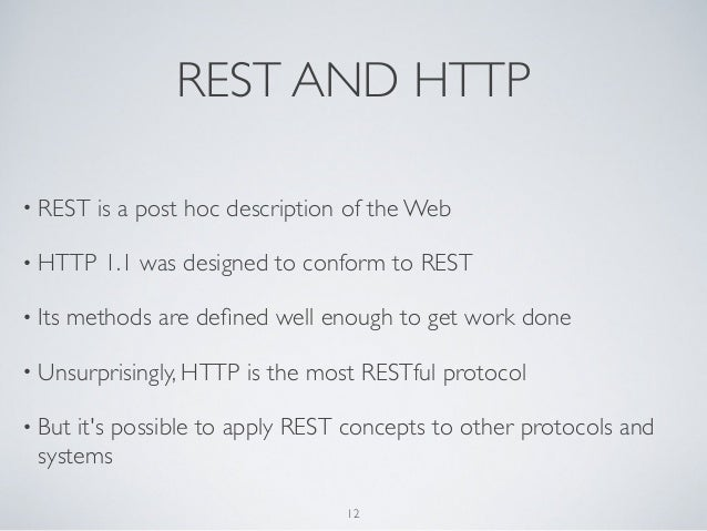 REST AND HTTP• REST    is a post hoc description of the Web• HTTP     1.1 was designed to conform to REST• Its   methods a...