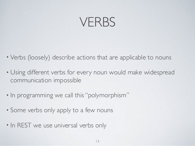 VERBS• Verbs   (loosely) describe actions that are applicable to nouns• Using     different verbs for every noun would mak...