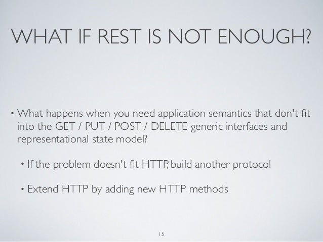 WHAT IF REST IS NOT ENOUGH?• What  happens when you need application semantics that dont fit into the GET / PUT / POST / DE...