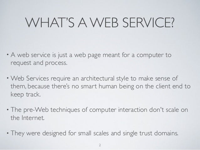 WHAT'S A WEB SERVICE?•A web service is just a web page meant for a computer to request and process.• Web Services require ...