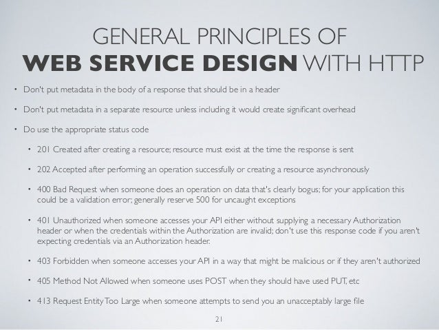 GENERAL PRINCIPLES OF    WEB SERVICE DESIGN WITH HTTP•   Dont put metadata in the body of a response that should be in a h...