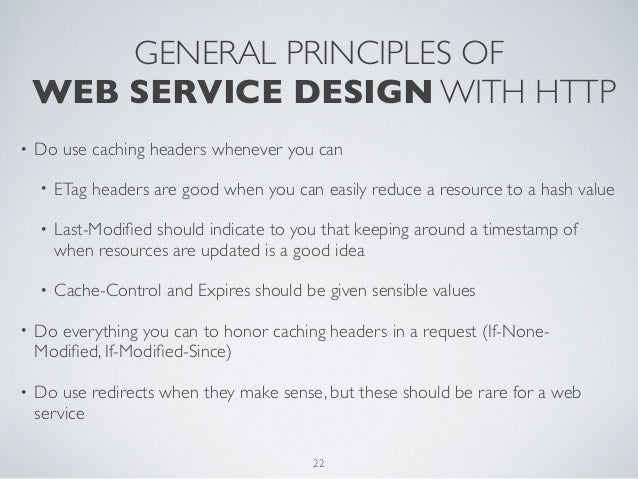 GENERAL PRINCIPLES OF    WEB SERVICE DESIGN WITH HTTP•   Do use caching headers whenever you can    •   ETag headers are g...