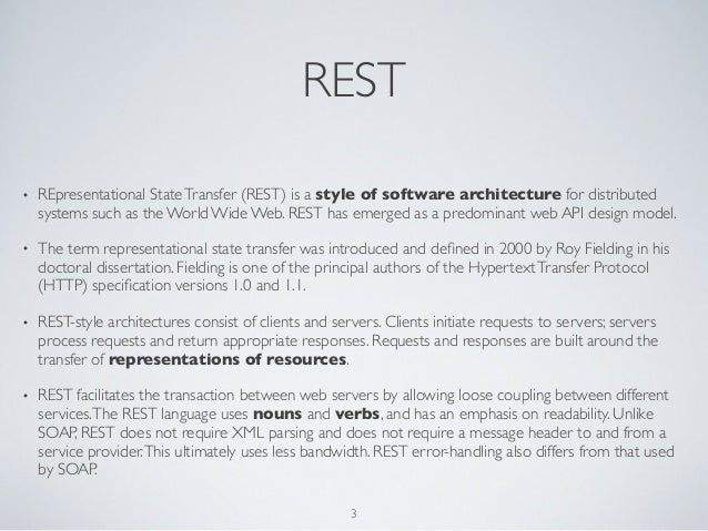 REST•   REpresentational State Transfer (REST) is a style of software architecture for distributed    systems such as the ...