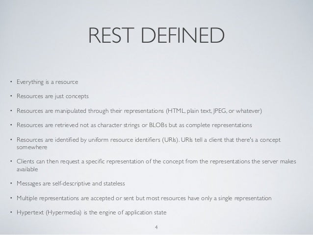 REST DEFINED•   Everything is a resource•   Resources are just concepts•   Resources are manipulated through their represe...