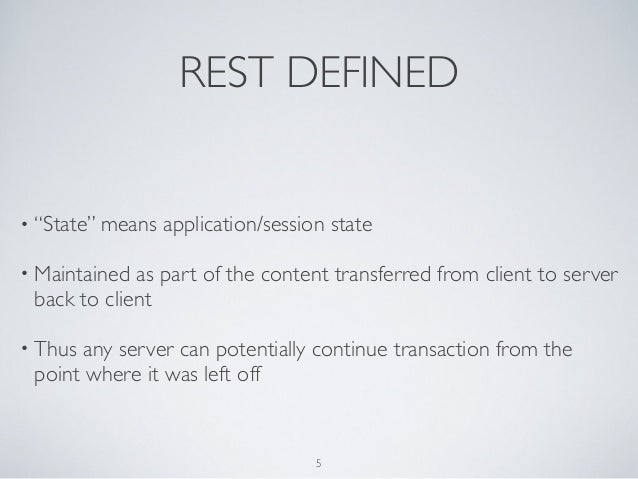 """REST DEFINED• """"State"""" means   application/session state• Maintained as part of the content transferred from client to serv..."""