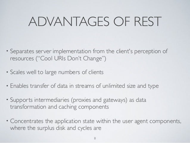 """ADVANTAGES OF REST•   Separates server implementation from the clients perception of    resources (""""Cool URIs Don't Change..."""