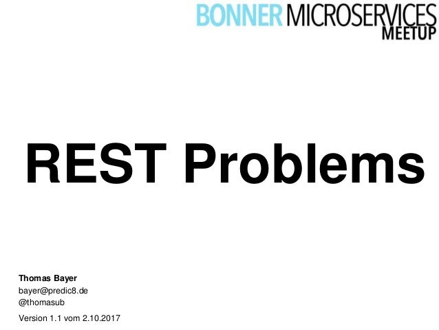 REST Problems Version 1.1 vom 2.10.2017 Thomas Bayer bayer@predic8.de @thomasub